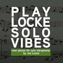 New pieces for Solo Vibraphone by Joe Locke